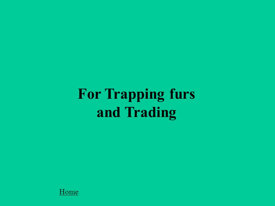 For Trapping furs and Trading Home