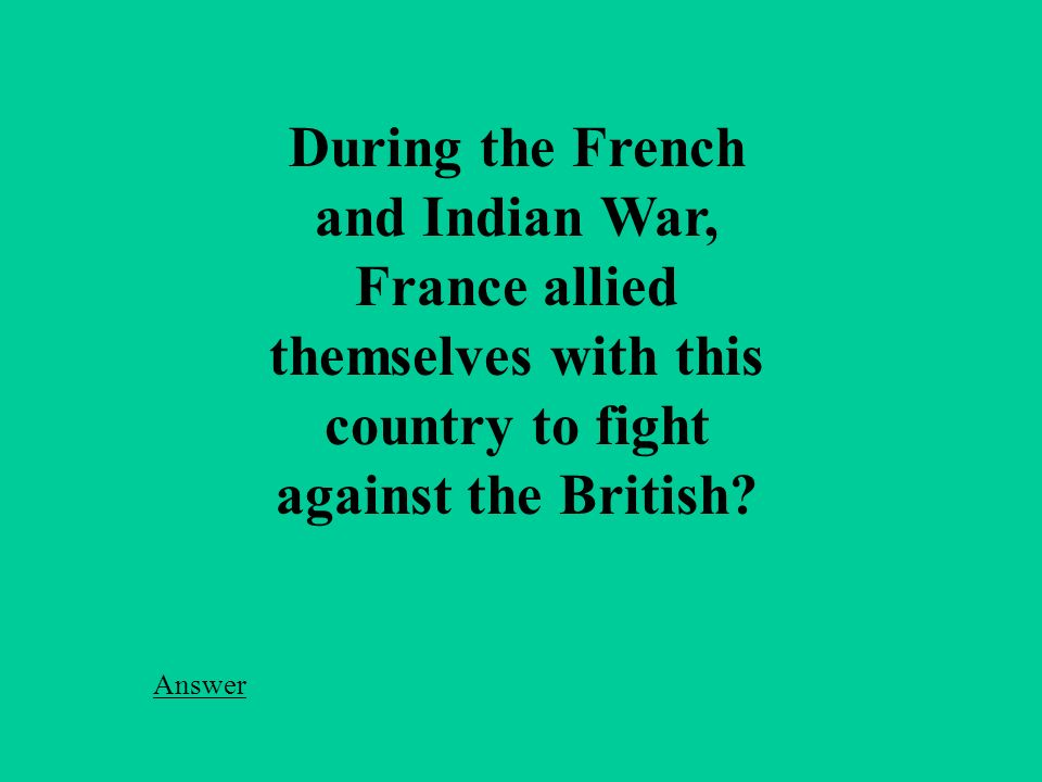 During the French and Indian War, France allied themselves with this country to fight against the British.