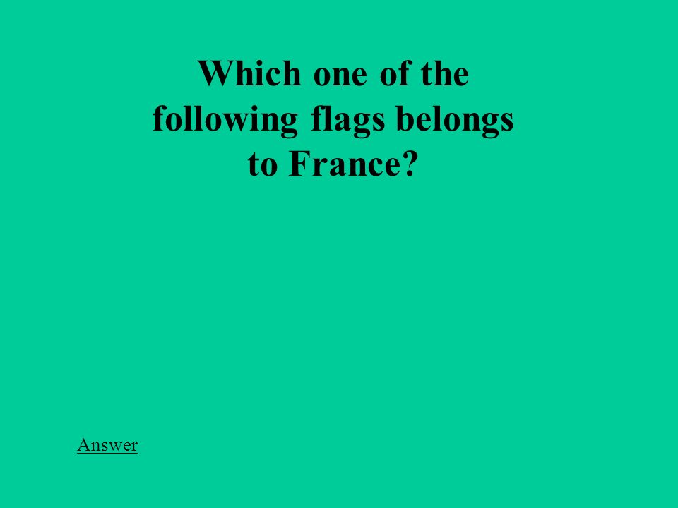 Which one of the following flags belongs to France Answer