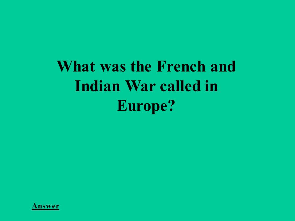 What was the French and Indian War called in Europe Answer