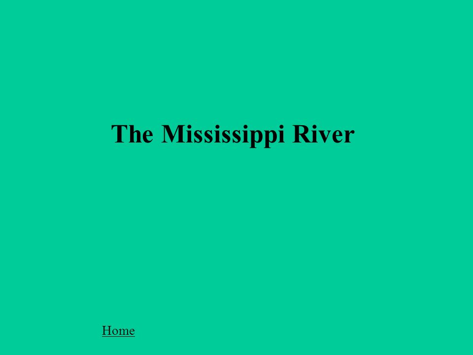 The Mississippi River Home