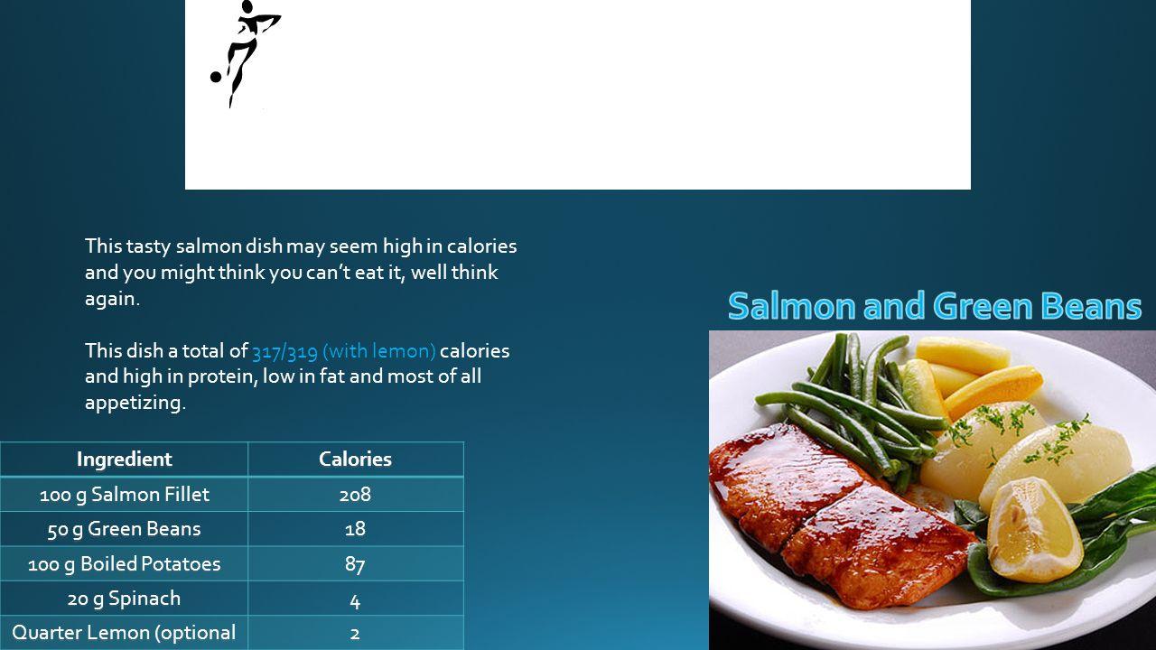 IngredientCalories 100 g Salmon Fillet g Green Beans g