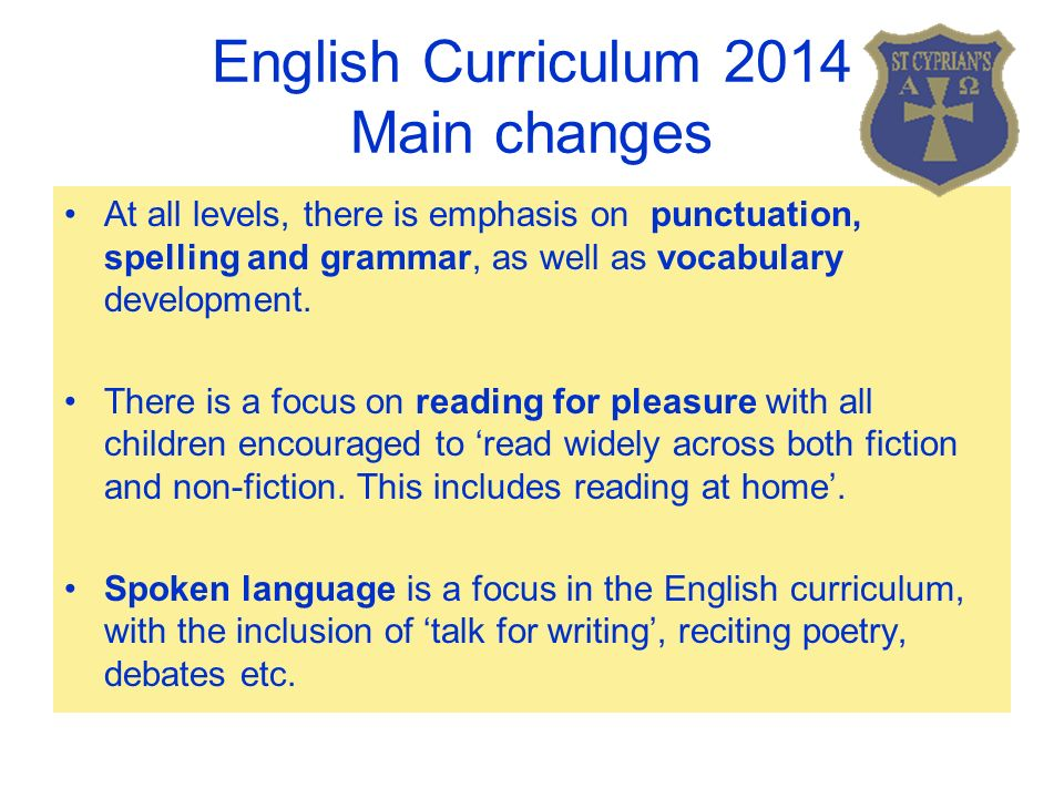 English Curriculum 2014 Main changes At all levels, there is emphasis on punctuation, spelling and grammar, as well as vocabulary development.