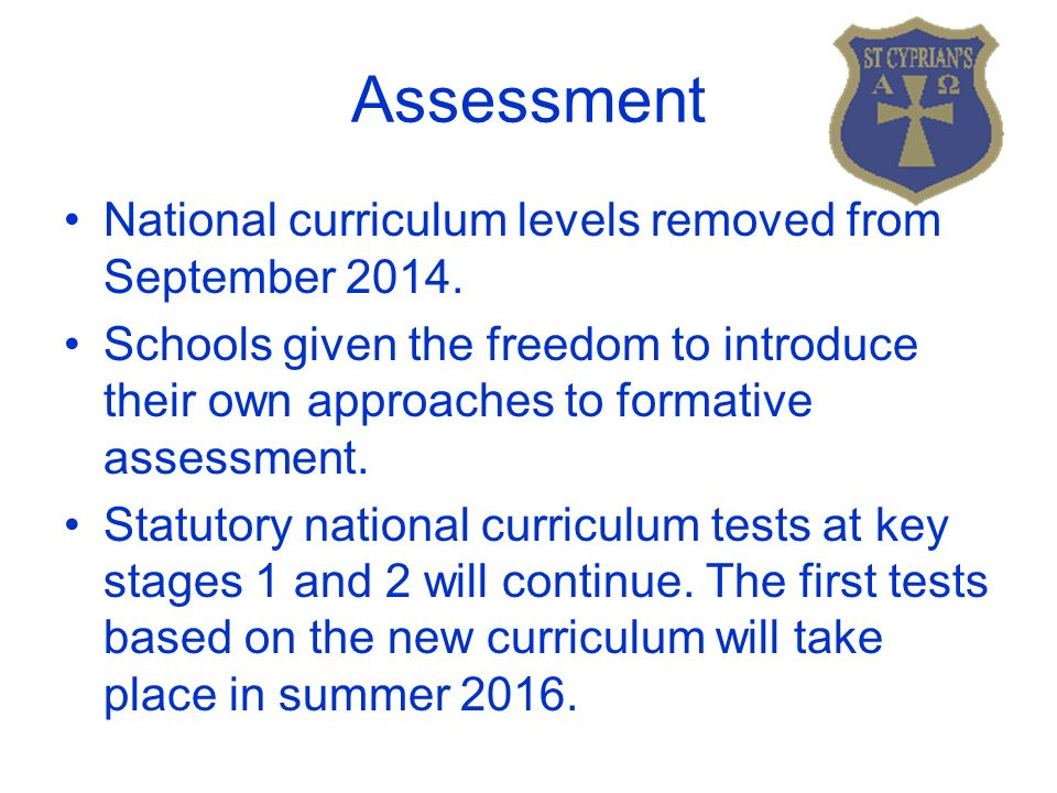 Assessment National curriculum levels removed from September 2014.