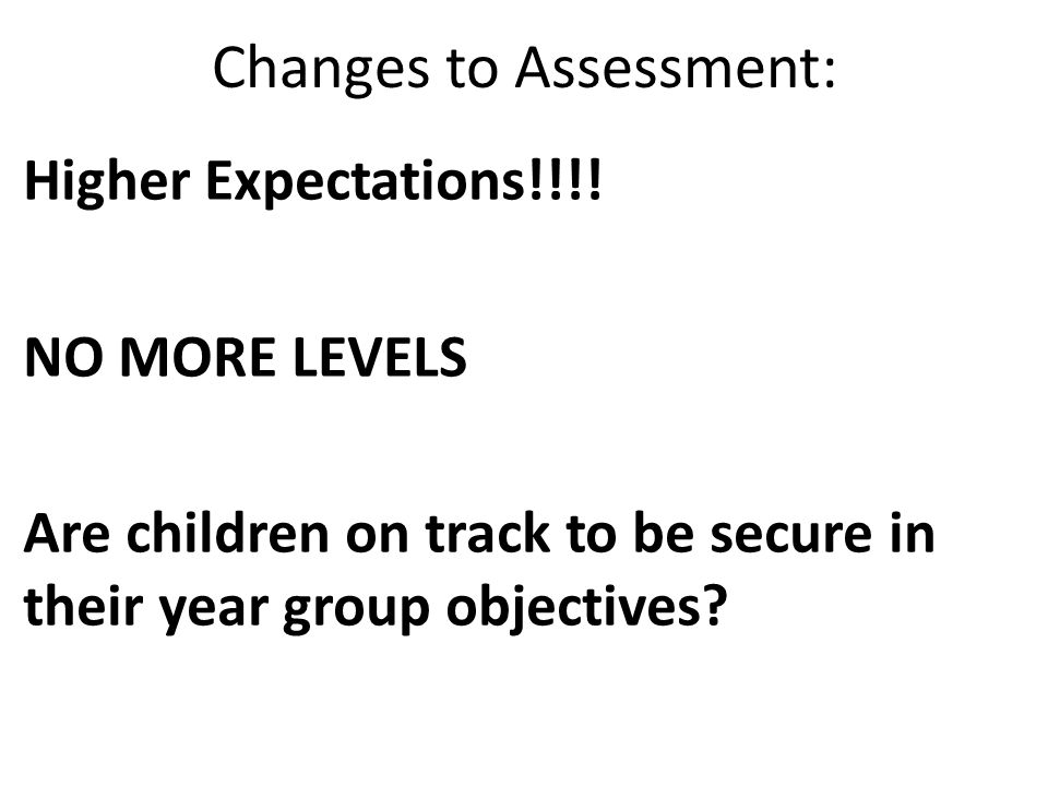 Changes to Assessment: Higher Expectations!!!.