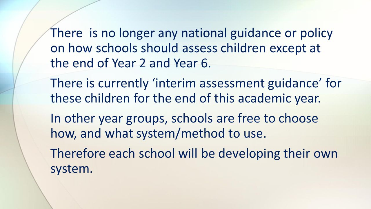 There is no longer any national guidance or policy on how schools should assess children except at the end of Year 2 and Year 6.