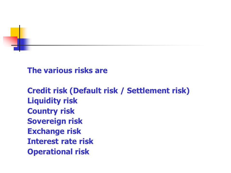 3 The Various Risks Are Credit Risk Default Settlement Liquidity Country Sovereign Exchange Interest Rate Operational