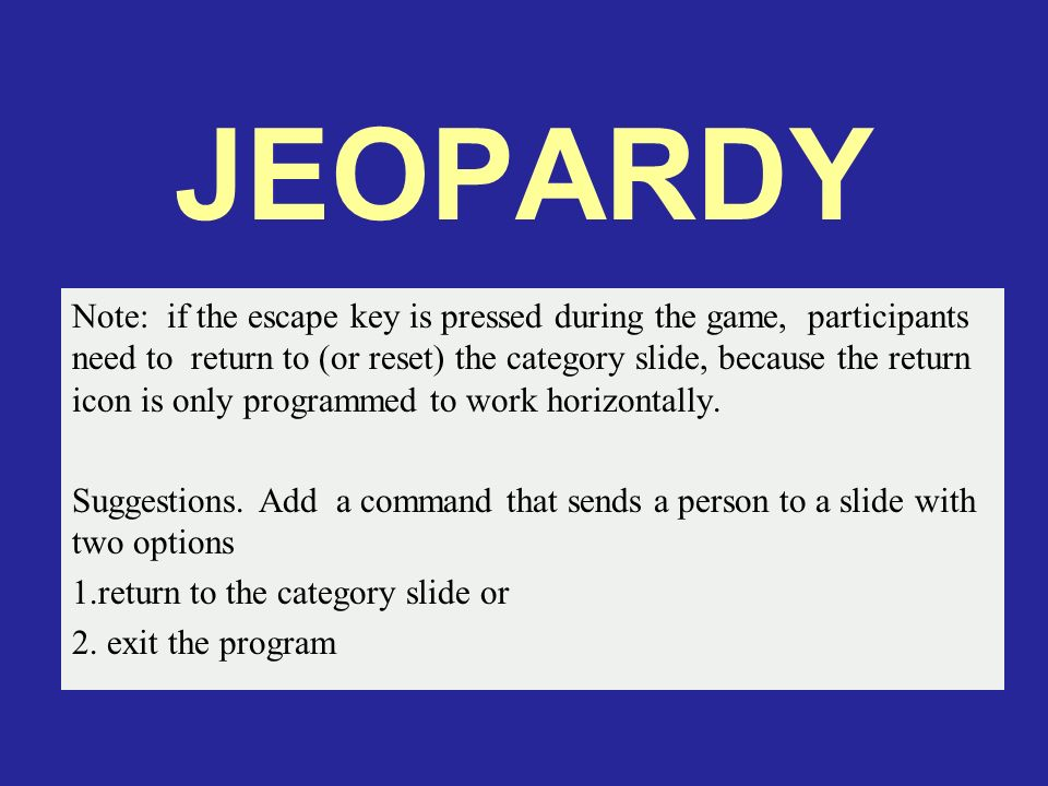 JEOPARDY Note: if the escape key is pressed during the game