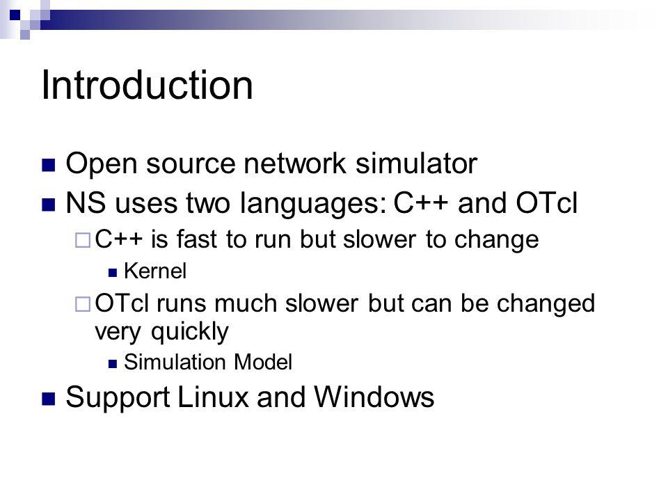 Network Simulator 2  Introduction Open source network simulator NS