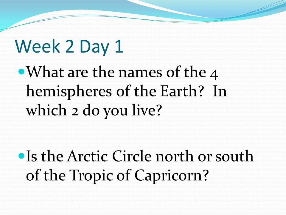 Week 2 Day 1 What are the names of the 4 hemispheres of the Earth.