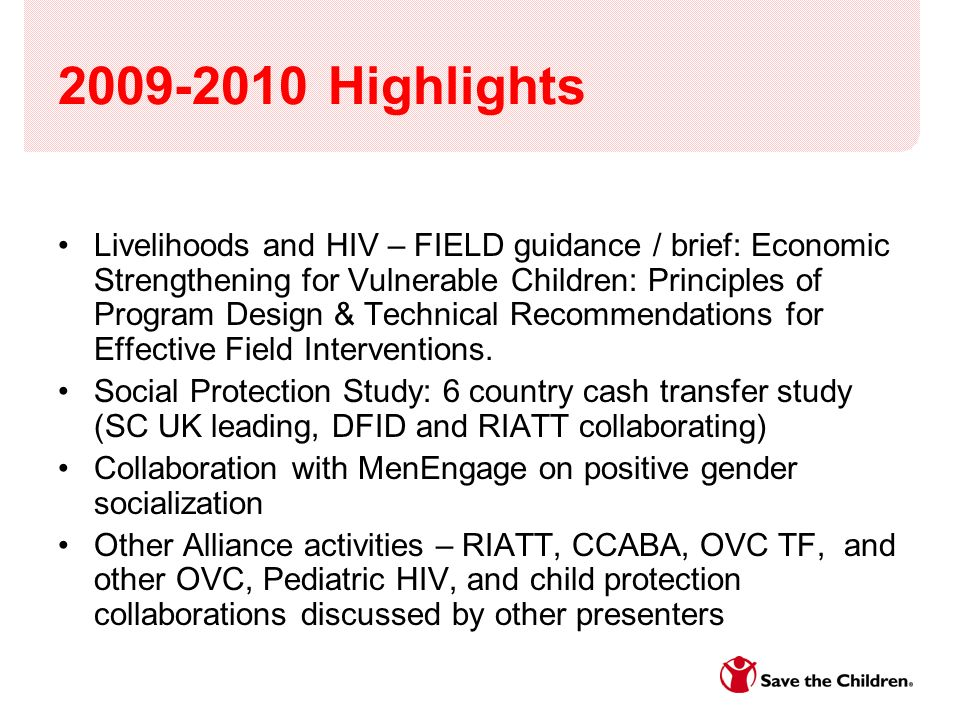 2009-2010 Highlights Livelihoods and HIV – FIELD guidance / brief: Economic Strengthening for Vulnerable Children: Principles of Program Design & Technical Recommendations for Effective Field Interventions.