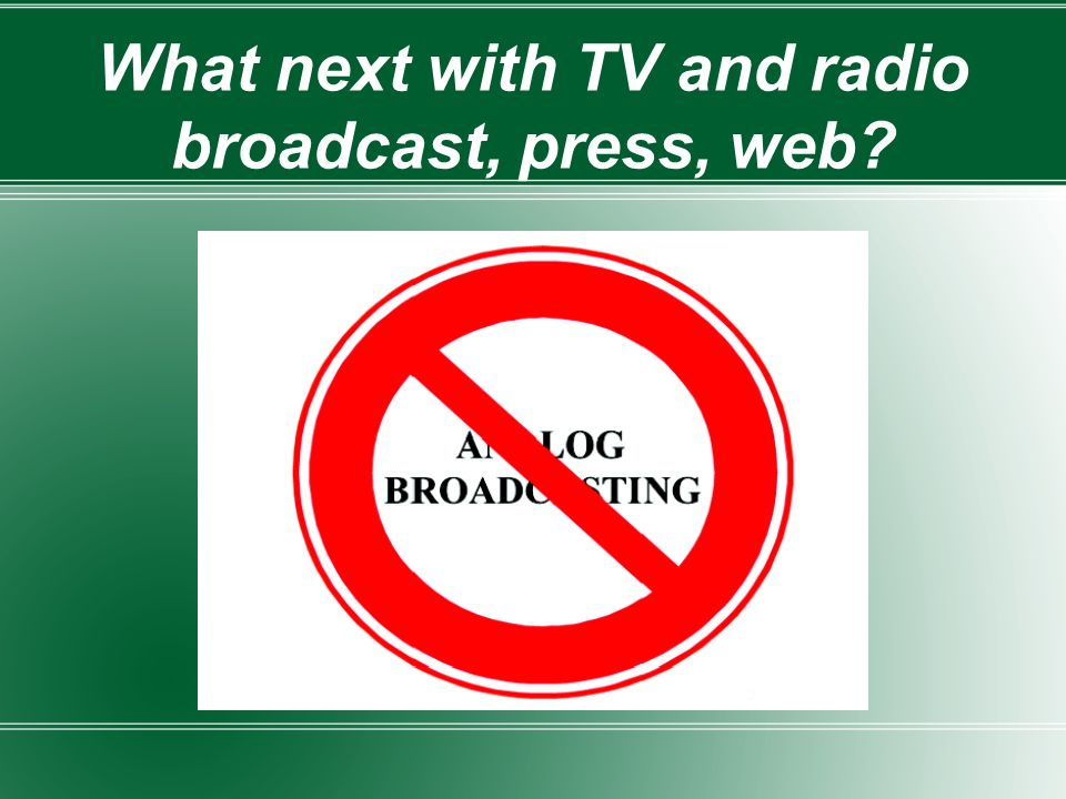 What next with TV and radio broadcast, press, web