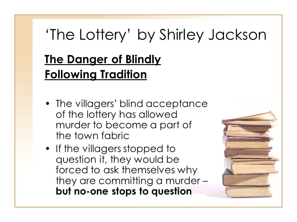an analysis of a story basically about an old tradition practices in the village the lottery Literature includes written works of an imaginative, journalistic or scholarly nature language is a system of spoken and written symbols by means of which people can communicate with each other.