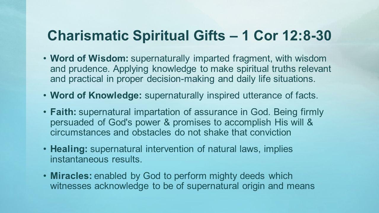 Charismatic Spiritual Gifts – 1 Cor 12:8-30 Word of Wisdom: supernaturally