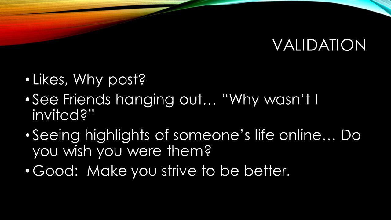 SOCIAL MEDIA The Good, The Bad, The Ugly  VALIDATION Likes