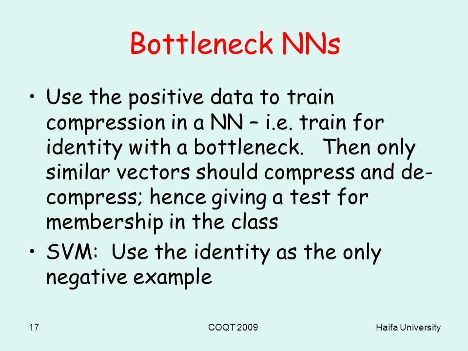 Haifa UniversityCOQT 200917 Bottleneck NNs Use the positive data to train compression in a NN – i.e.