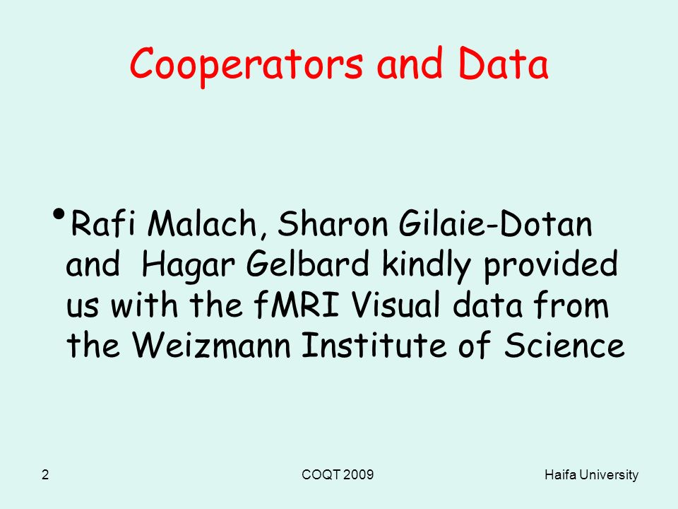 Haifa UniversityCOQT 20092 Cooperators and Data Rafi Malach, Sharon Gilaie-Dotan and Hagar Gelbard kindly provided us with the fMRI Visual data from the Weizmann Institute of Science
