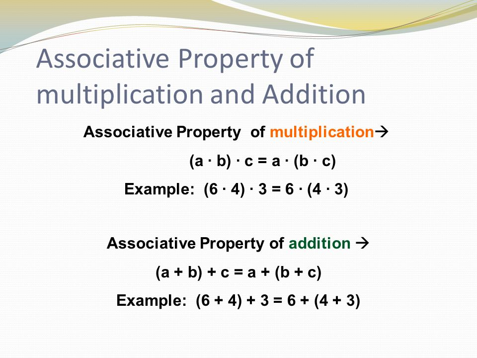Commutative Property of addition and multiplication Order doesn't matter A x B = B x A A + B = B + A