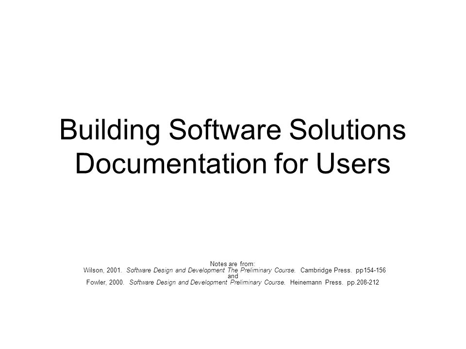 Building Software Solutions Documentation For Users Notes Are From Wilson Software Design And Development The Preliminary Course Cambridge Press Ppt Download