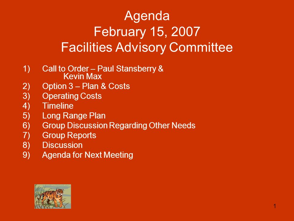 1 Agenda February 15, 2007 Facilities Advisory Committee 1)Call to Order – Paul Stansberry & Kevin Max 2)Option 3 – Plan & Costs 3)Operating Costs 4)Timeline 5)Long Range Plan 6)Group Discussion Regarding Other Needs 7)Group Reports 8)Discussion 9)Agenda for Next Meeting