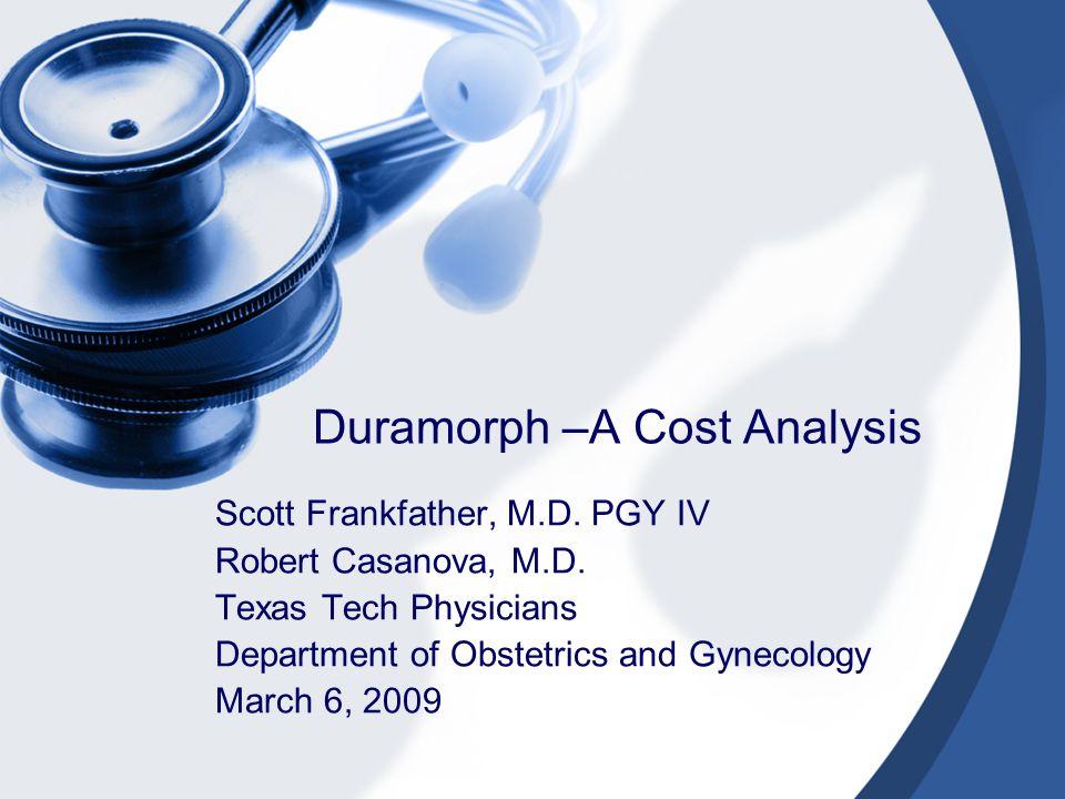 Duramorph –A Cost Analysis Scott Frankfather, M D  PGY IV Robert