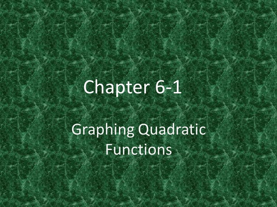 Chapter 6-1 Graphing Quadratic Functions