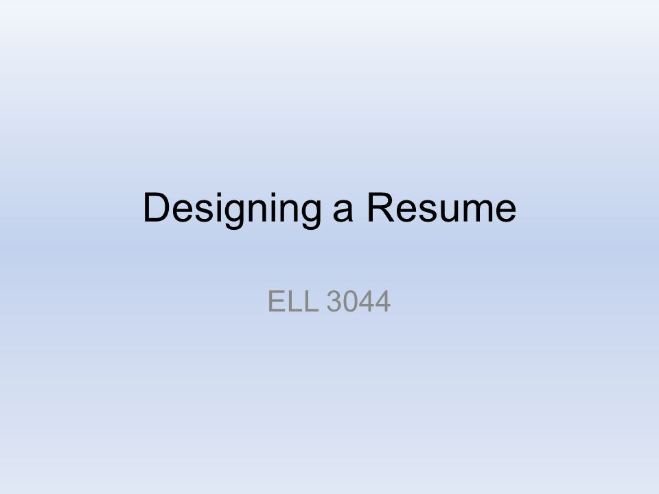 Designing a Resume ELL Resume 1.Have you written a resume? 2.Have ...