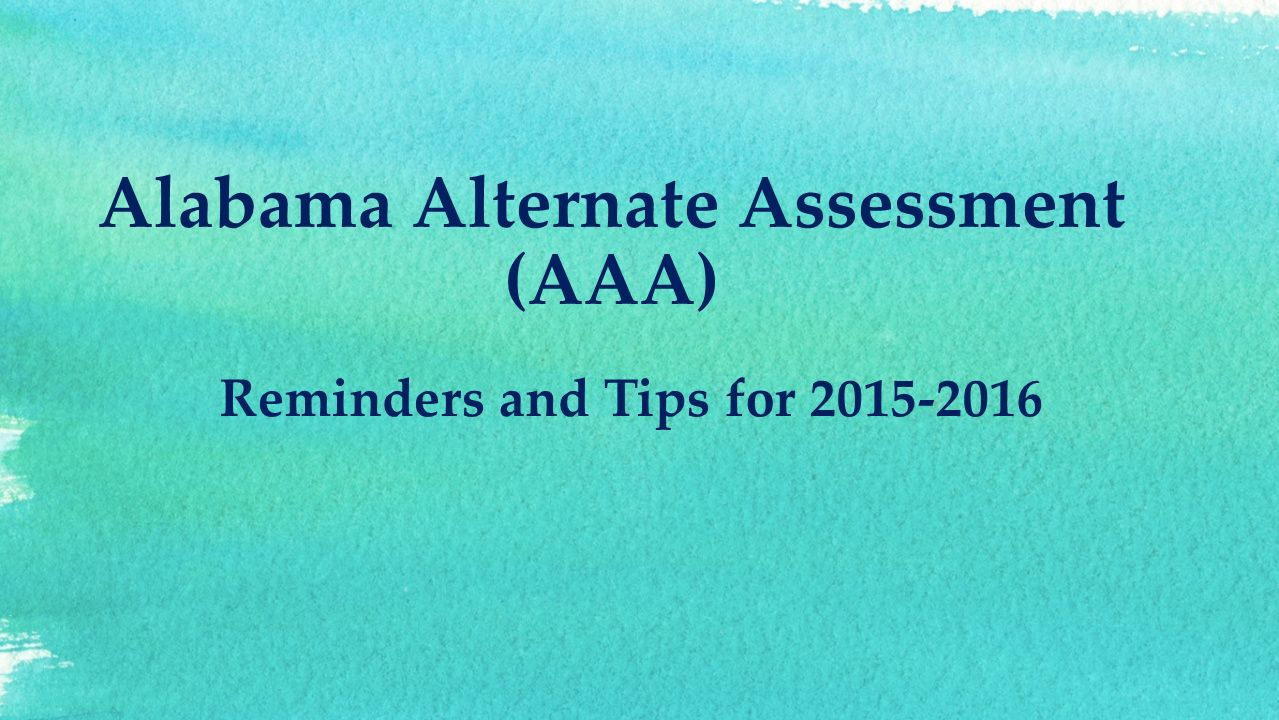 Alabama Alternate Assessment (AAA) Reminders and Tips for ppt download