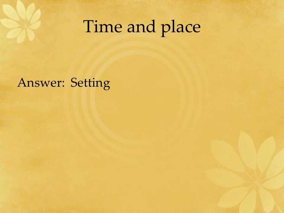 Time and place Answer: Setting