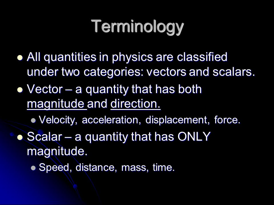 Terminology All quantities in physics are classified under two categories: vectors and scalars.
