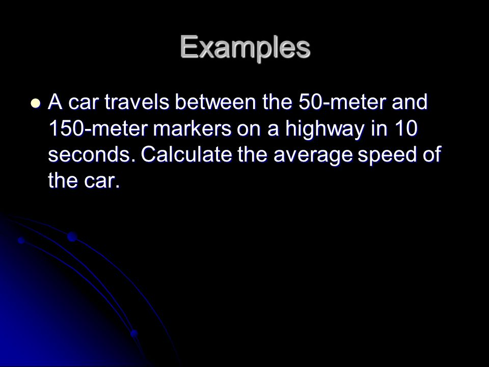 Examples A car travels between the 50-meter and 150-meter markers on a highway in 10 seconds.