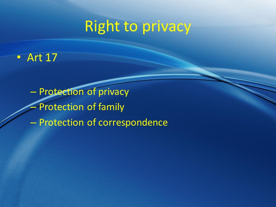 Right to privacy Art 17 – Protection of privacy – Protection of family – Protection of correspondence