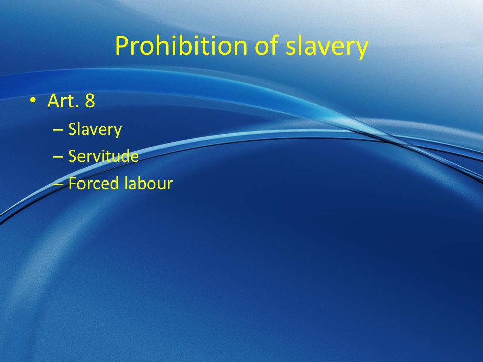 Prohibition of slavery Art. 8 – Slavery – Servitude – Forced labour