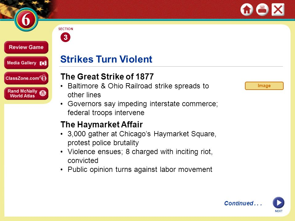 NEXT Strikes Turn Violent The Great Strike of 1877 Baltimore & Ohio Railroad strike spreads to other lines Governors say impeding interstate commerce; federal troops intervene 3 SECTION Continued...