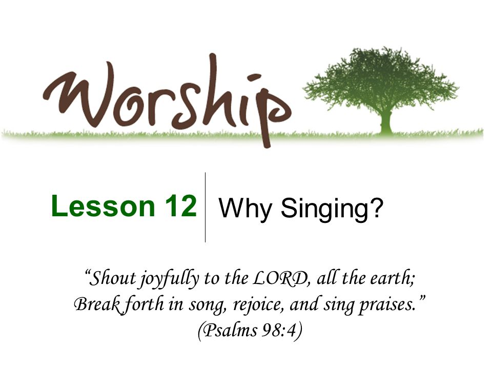 "Why Singing? Lesson 12 ""Shout joyfully to the LORD, all the"