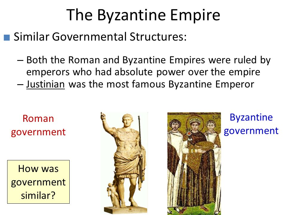 The Byzantine Empire Roman government Byzantine government How was government similar.