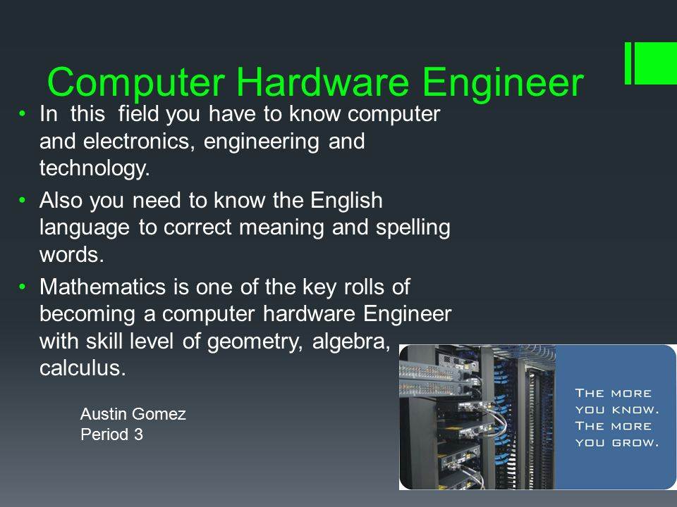 computer hardware engineer in this field you have to know computer