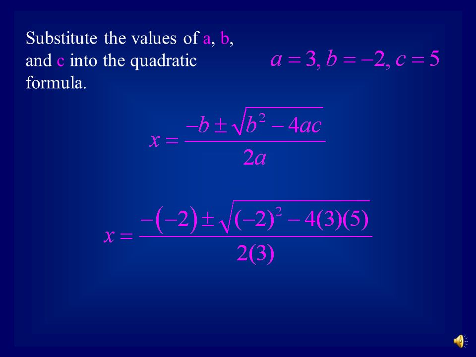 Example 3: First, write the equation in the form … Identify a, b, and c. Solve the equation.