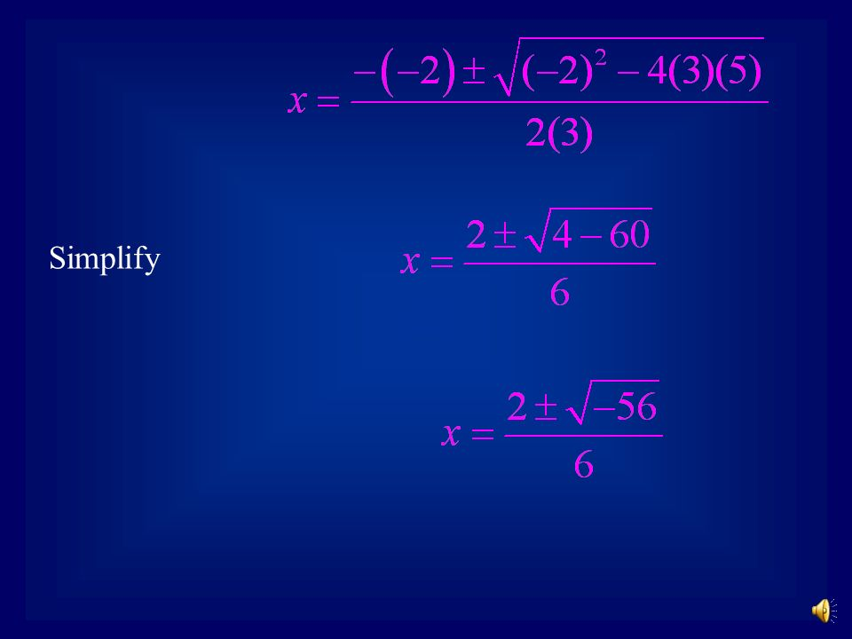Substitute the values of a, b, and c into the quadratic formula.