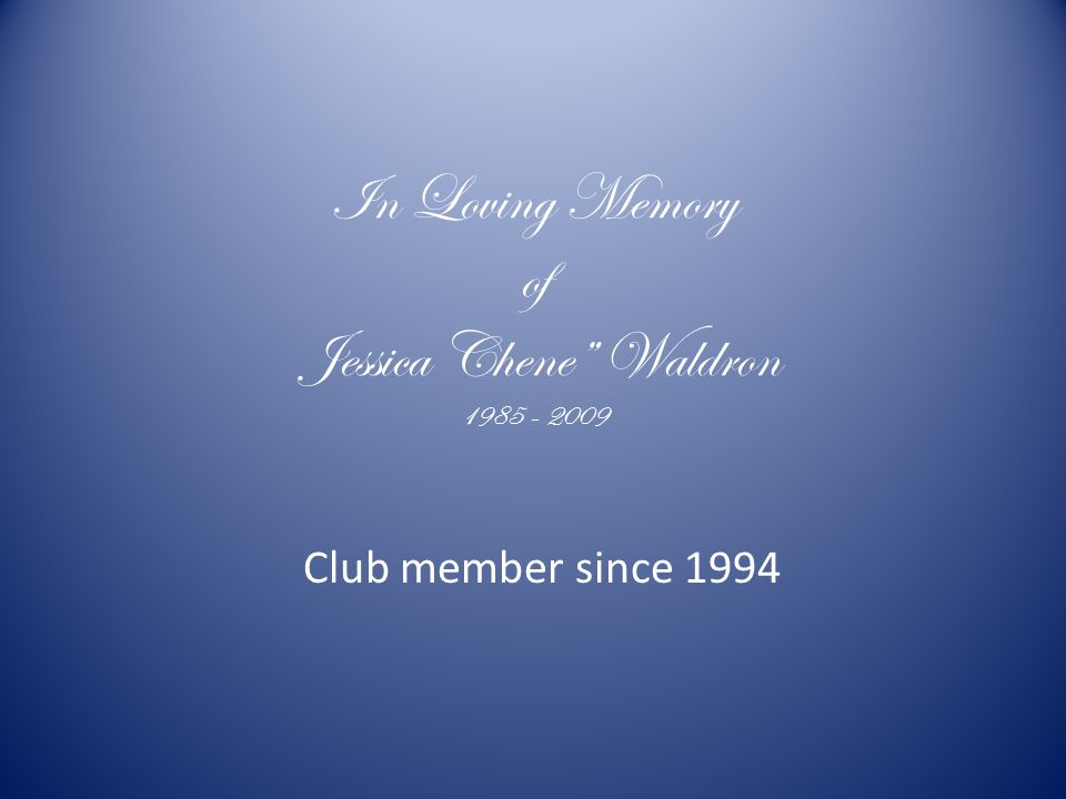 In Loving Memory of Jessica Chene Waldron Club member since 1994