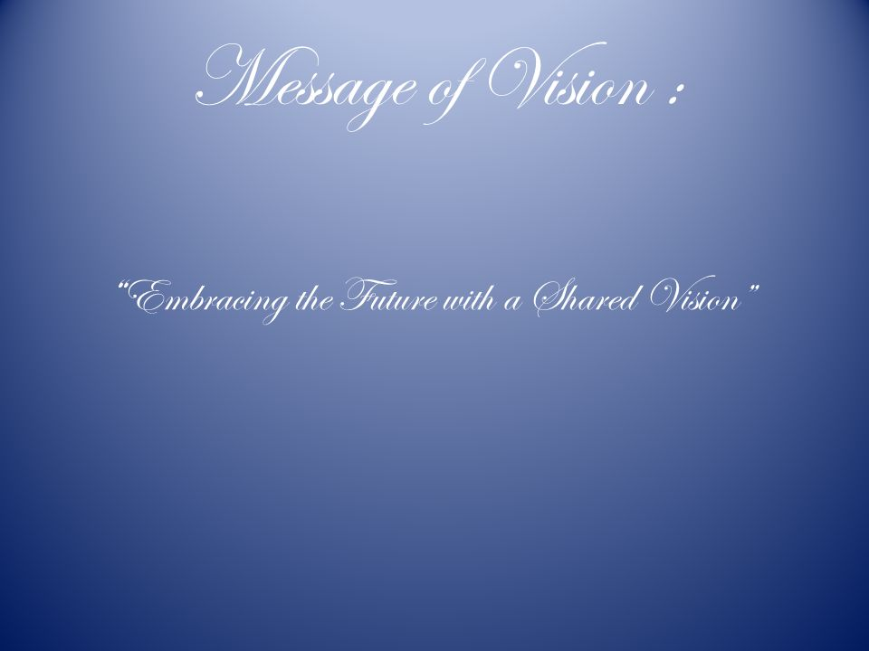 Message of Vision : Embracing the Future with a Shared Vision
