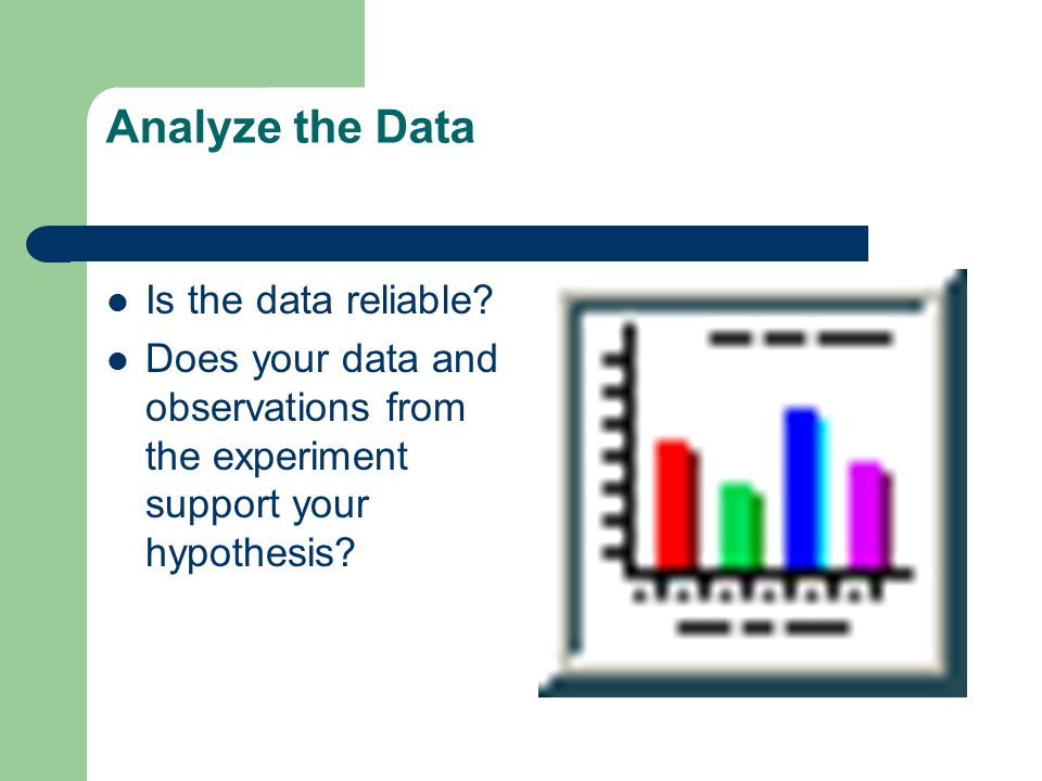 Analyze the Data Is the data reliable.