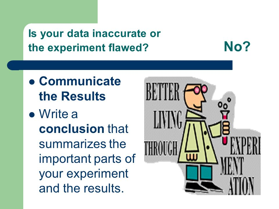 Is your data inaccurate or the experiment flawed. No.