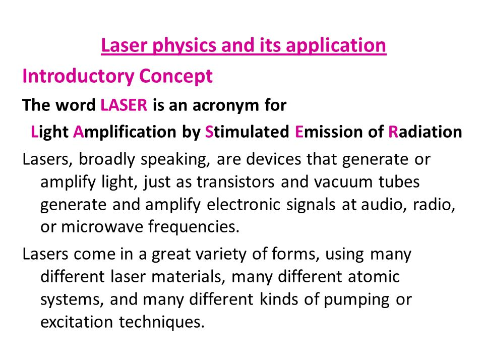 Laser Physics And Its Application Introductory Concept The Word Laser Is An Acronym For Light Amplification By Stimulated Emission Of Radiation Lasers Ppt Download