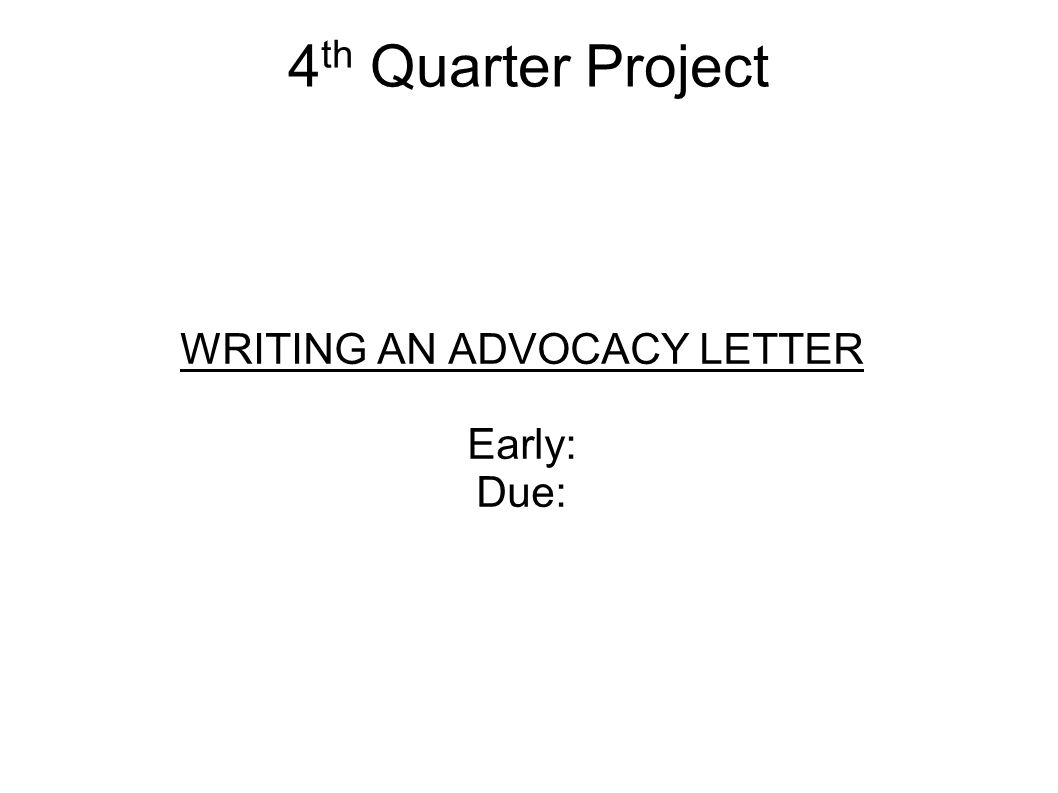 4 th quarter project writing an advocacy letter early due ppt 1 4 th quarter project writing an advocacy letter early due altavistaventures Image collections