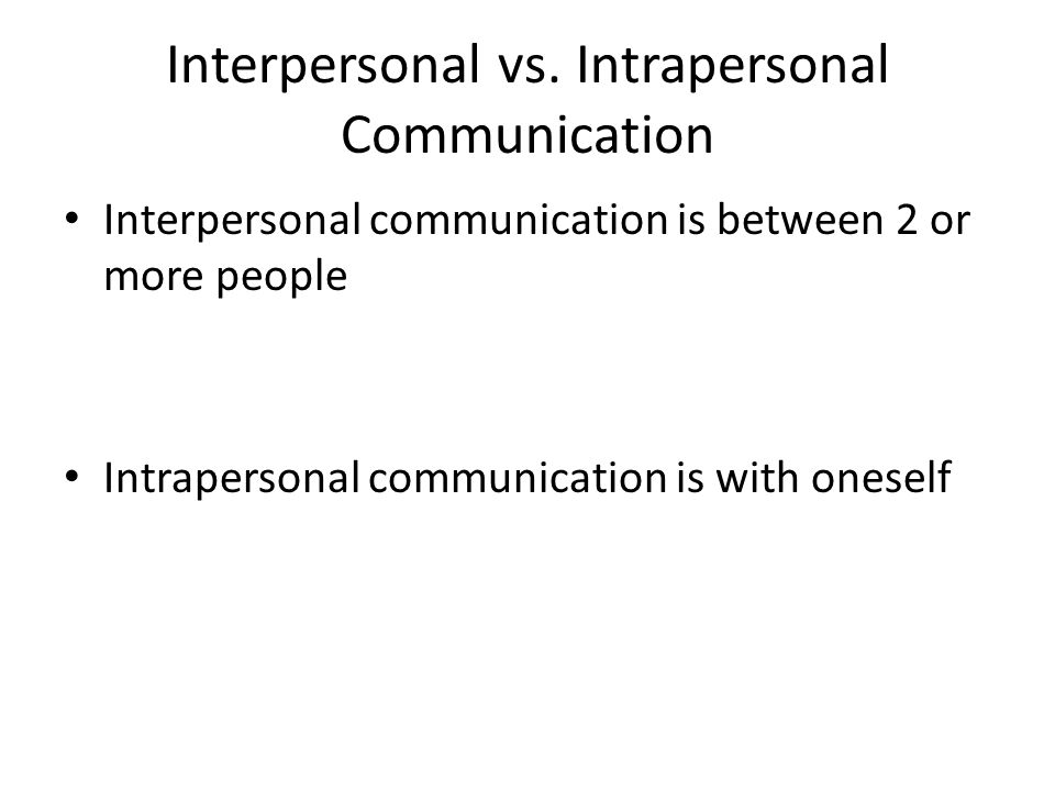 3 interpersonal vs intrapersonal communication interpersonal communication