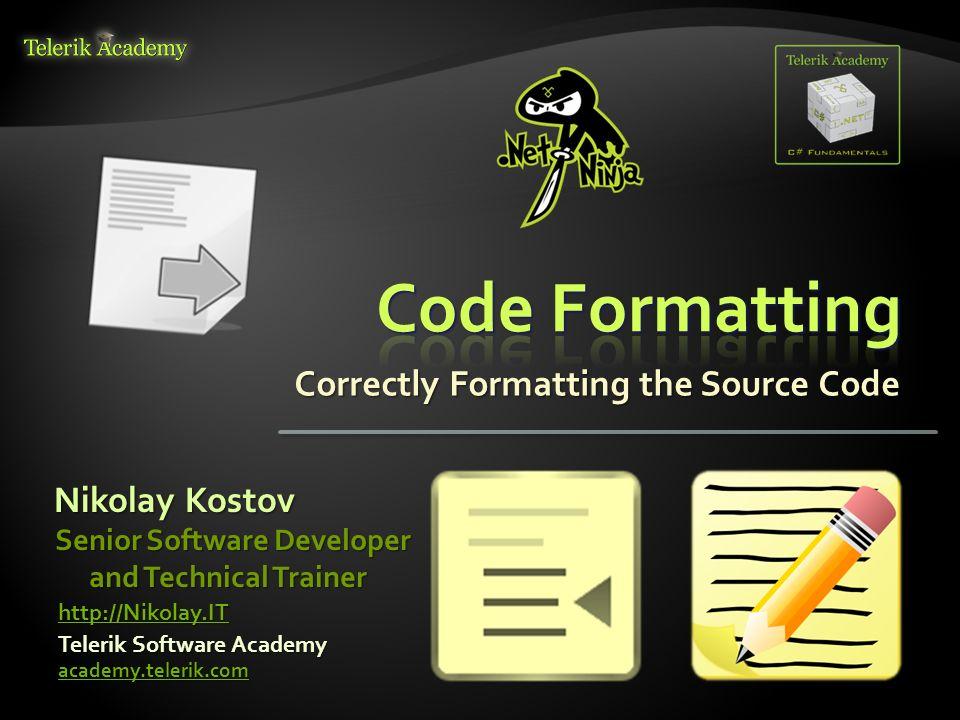 Correctly Formatting the Source Code Nikolay Kostov Telerik Software