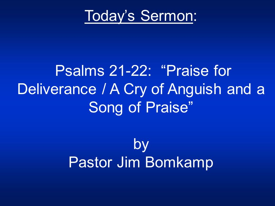 """Today's Sermon: Psalms 21-22: """"Praise for Deliverance / A Cry of"""