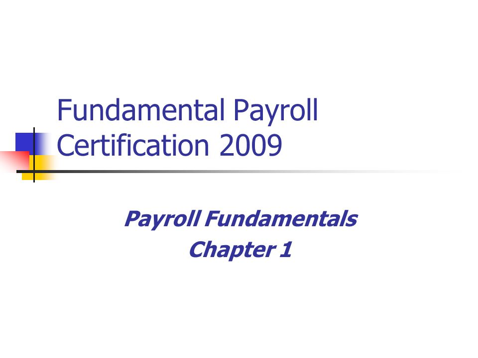 Fundamental Payroll Certification 2009 Payroll Fundamentals Chapter