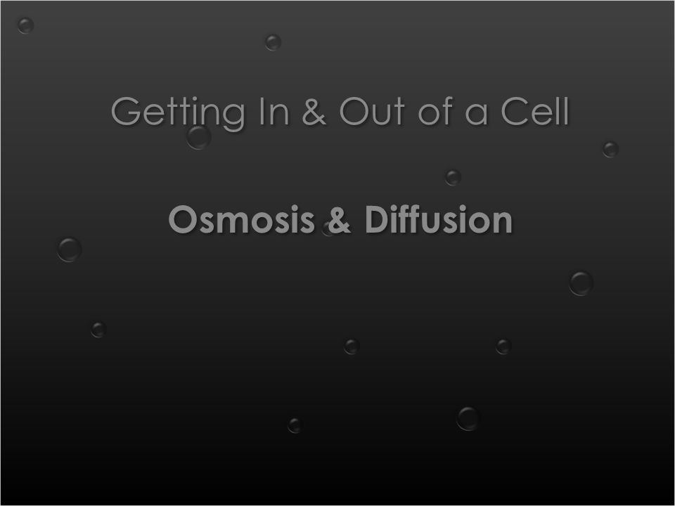 Getting In & Out of a Cell Osmosis & Diffusion Getting In & Out of a Cell Osmosis & Diffusion